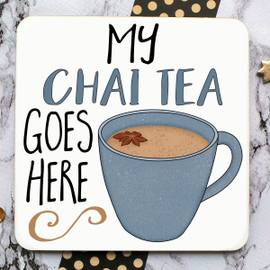 My Chai Tea Goes Here Coaster Gifting Moon